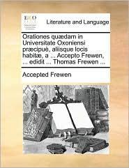 Orationes qu dam in Universitate Oxoniensi pr cipu , aliisque locis habit , a ... Accepto Frewen, ... edidit ... Thomas Frewen ... - Accepted Frewen