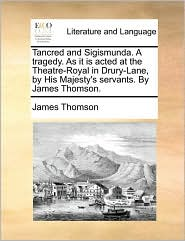 Tancred and Sigismunda. a Tragedy. as It Is Acted at the The
