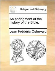 An abridgment of the history of the Bible. - Jean Fr d ric Ostervald