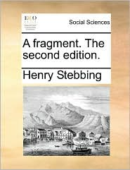 A fragment. The second edition. - Henry Stebbing