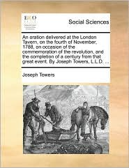An Oration Delivered At The London Tavern, On The Fourth Of November, 1788, On Occasion Of The Commemoration Of The Revolution, An