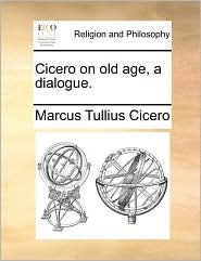 Cicero on old age, a dialogue.