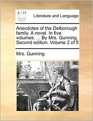 Anecdotes of the Delborough family. A novel. In five volumes. ... By Mrs. Gunning. Second edition. Volume 2 of 5 - Mrs. Gunning