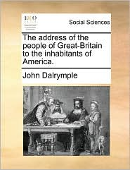 The address of the people of Great-Britain to the inhabitants of America. - John Dalrymple