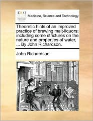 Theoretic Hints Of An Improved Practice Of Brewing Malt-liquors; Including Some Strictures On The Nature And Properties Of Water,