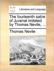 The fourteenth satire of Juvenal imitated by Thomas Nevile, ... - Thomas Nevile
