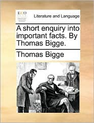 A Short Enquiry Into Important Facts. by Thomas Bigge.