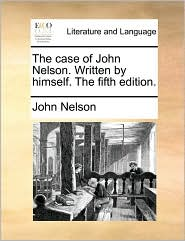 The case of John Nelson. Written by himself. The fifth edition.