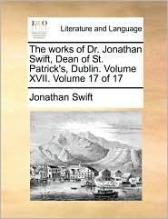 The Works Of Dr. Jonathan Swift, Dean Of St. Patrick's, Dublin. Volume Xvii.  Volume 17 Of 17