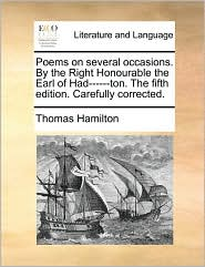 Poems on several occasions. By the Right Honourable the Earl of Had------ton. The fifth edition. Carefully corrected. - Thomas Hamilton