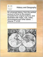 An Universal History, From The Earliest Account Of Time To The Present: Compiled From Original Authors; And Illustrated With Maps,