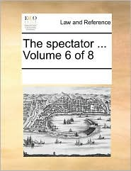 The spectator ... Volume 6 of 8 - See Notes Multiple Contributors
