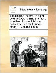 The English theatre. In eight volumes. Containing the most valuable plays which have been acted on the London stage. ... Volume 1 of 8 - See Notes Multiple Contributors