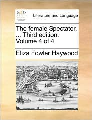 The female Spectator. . Third edition. Volume 4 of 4