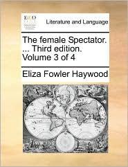 The Female Spectator. ... Third Edition. Volume 3 of 4