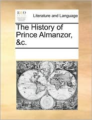 The History of Prince Almanzor, &c. - See Notes Multiple Contributors