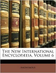 The New International Encyclop Eia, Volume 6 - Anonymous