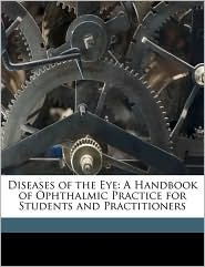 Diseases of the Eye: A Handbook of Ophthalmic Practice for Students and Practitioners - George Edmund De Schweinitz