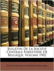 Bulletin De La Soci T Centrale Foresti Re De Belgique, Volume 1902 - Soci T  Centrale Foresti Re De Belgiq