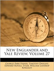 New Englander and Yale Review, Volume 27 - George Park Fisher, Timothy Dwight, Edward Royall Tyler