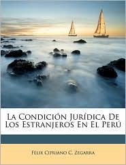 La Condici n Jur dica De Los Estranjeros En El Per - F lix Cipriano C. Zegarra