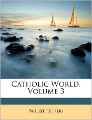 Catholic World, Volume 3 - Paulist Fathers