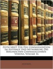 Zeitschrift Für Das Gymnasialwesen: Im Auftrage Und Mitwirkung Des Berlinischen Gymnasiallehrer-Vereins, Volume 16