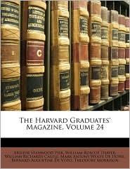 The Harvard Graduates' Magazine, Volume 24 - Arthur Stanwood Pier, William Roscoe Thayer, William Richards Castle