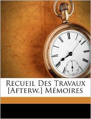 Recueil Des Travaux [Afterw.] M moires - Created by De L'agriculture Soci t  Des Sciences