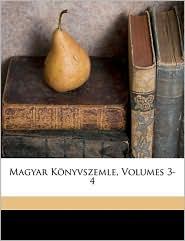 Magyar K nyvszemle, Volumes 3-4 - Orsz gos Sz ch nyi K nyvt r, Magyar Tudom nyos Akad F bizotts g
