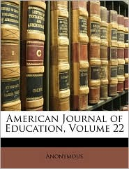 American Journal of Education, Volume 22 - Anonymous