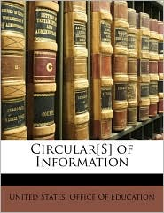Circular[S] of Information - Created by United States. Office Of Education