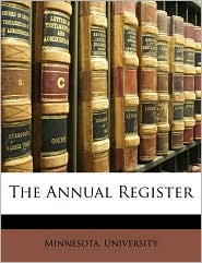 The Annual Register - Created by Minnesota. University