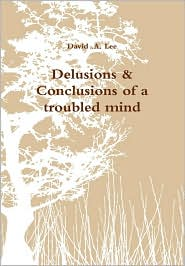 Delusions and Conclusions of a troubled Mind