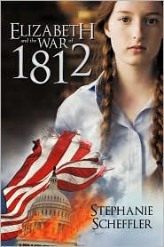 Elizabeth and the War of 1812 - Stephanie Scheffler