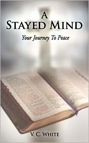 A Stayed Mind: Your Journey to Peace - V. C. White