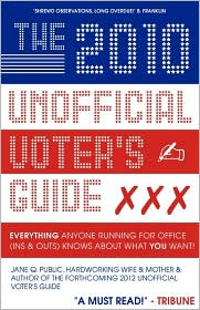 The 2010 Unofficial Voter's Guide: Everything Anyone Running for Office (Ins & Outs) Knows about What You Want! - Jane Q. Public