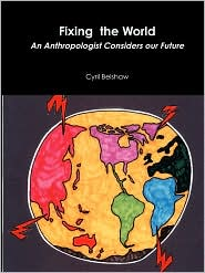 Fixing the World: An Anthropologist Considers Our Future
