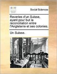 Reveries d'Un Suisse, Ayant Pour But La Reconciliation Entre l'Angleterre Et Ses Colonies.