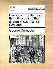 Reasons For Extending The Militia Acts To The Disarmed Counties Of Scotland.