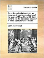 Remarks on the Letters from an American Farmer; Or a Detection of the Errors of Mr. J. Hector St. John; Pointing Out the Pernicious Tendency of These