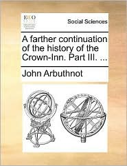 A Farther Continuation of the History of the Crown-Inn. Part III. ...