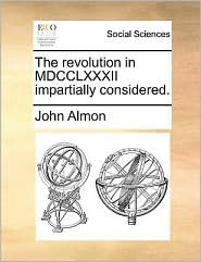 The Revolution in MDCCLXXXII Impartially Considered.