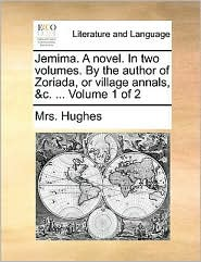 Jemima. A novel. In two volumes. By the author of Zoriada, or village annals, &c. ... Volume 1 of 2 - Mrs. Hughes