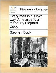 Every man in his own way. An epistle to a friend. By Stephen Duck.
