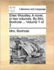 Ellen Woodley. a Novel, in Two Volumes. by Mrs. Bonhote ... Volume 1 of 2