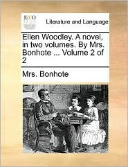 Ellen Woodley. A novel, in two volumes. By Mrs. Bonhote ... Volume 2 of 2 - Mrs. Bonhote