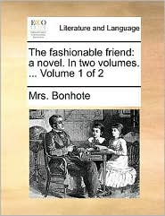 The fashionable friend: a novel. In two volumes. ... Volume 1 of 2
