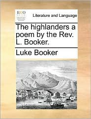 The highlanders a poem by the Rev. L. Booker. - Luke Booker