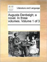 Augusta Denbeigh; a novel. In three volumes. Volume 1 of 3
